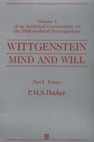Wittgenstein, Part I: Essays: Mind and Will: Volume 4 of an Analytical Commentary on the Philosophical Investigations 9780631219866