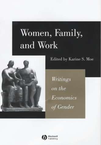 Women, Family, and Work: Writings on the Economics of Gender 9780631225768