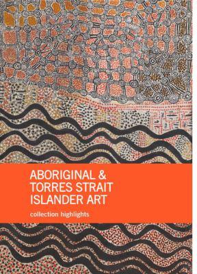 Aboriginal and Torres Strait Islander Art: Collection Highlights 9780642334145