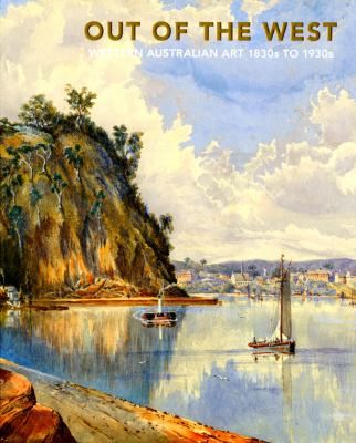 Out of the West: Western Australian Art 1830s to 1930s 9780642334220
