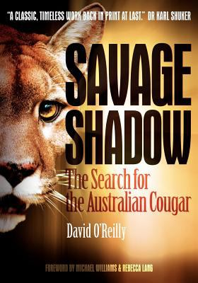 Savage Shadow: The Search for the Australian Cougar David O'Reilly, Michael Williams and Rebecca Lang