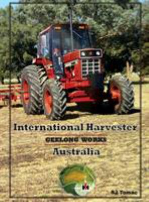 International Harvester Australia: Geelong Works 9780646560373