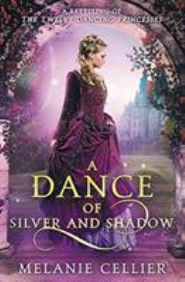 A Dance of Silver and Shadow: A Retelling of The Twelve Dancing Princesses (Beyond the Four Kingdoms) (Volume 1)