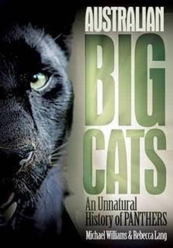 Australian Big Cats: An Unnatural History of Panthers 9780646530079
