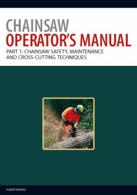 Chainsaw Operator's Manual: Part 1: Chainsaw Safety, Maintenance and Cross-Cutting Techniques 9780643097414