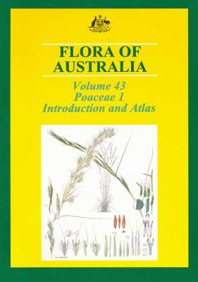 Flora of Australia Volume 43: Poaceae 1: Introduction and Atlas 9780643068032
