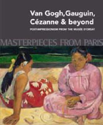 Masterpieces from Paris: Van Gogh, Gauguin, Cezanne & Beyond: Post-Impressionism from The Musee d'Orsay 9780642334046