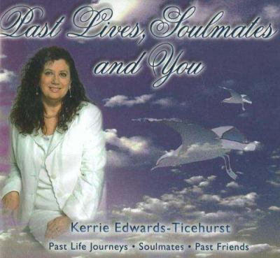 Past Lives, Soulmates and You: Past Life Journeys * Soulmates Past Friends 9780646191294