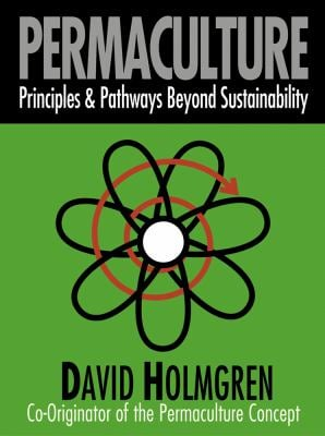 Permaculture: Principles & Pathways Beyond Sustainability 9780646418445