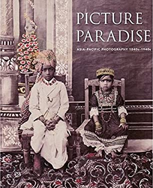 Picture Paradise: Asia-Pacific Photography 1840s-1940s 9780642541758