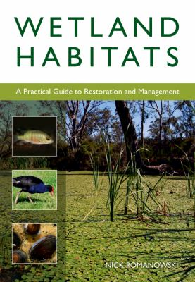 Wetland Habitats: A Practical Guide to Restoration and Management 9780643096462