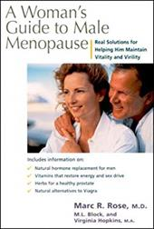 A Women's Guide to Male Menopause: Real Solutions for Helping Him Maintain Vitality and Virility 2378661
