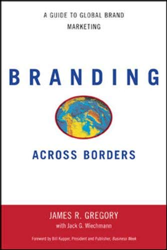 Branding Across Borders: A Guide to Global Brand Marketing 9780658009457