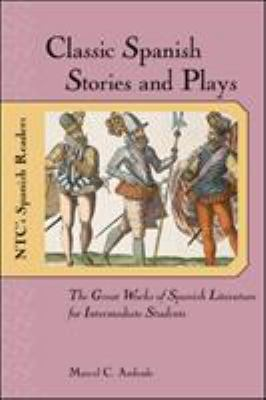Classic Spanish Stories and Plays Classic Spanish Stories and Plays: The Great Works of Spanish Literature for Intermediate Studethe Great Works of Sp 9780658011382