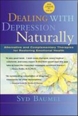 Dealing with Depression Naturally: Alternatives and Complementary Therapies for Restoring Emotional Health 9780658002915