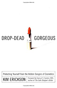 Drop-Dead Gorgeous: Protecting Yourself from the Hidden Dangers of Cosmetics 9780658017933