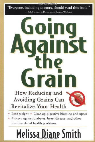 Going Against the Grain: How Reducing and Avoiding Grains Can Revitalize Your Health 9780658017223
