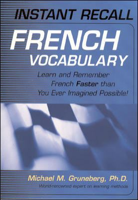 Instant Recall French Vocabulary: Learn and Remember French Faster Than You Ever Imagined Possible! 9780658011269