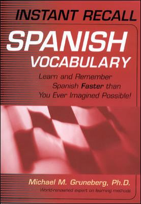 Instant Recall Spanish Vocabulary: Learn and Remember Spanish Faster Than You Ever Imagined Possible! 9780658011436