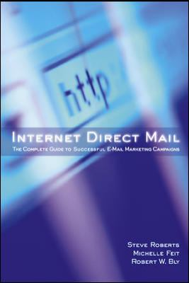 Internet Direct Mail: The Complete Guide to Successful E-mail Marketing Campaigns 9780658001369