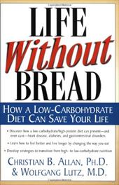 Life Without Bread Life Without Bread: How a Low-Carbohydrate Diet Can Save Your Life How a Low-Carbohydrate Diet Can Save Your Li 2378675