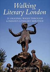 Walking Literary London: 25 Original Walks Through London's Literary Heritage 2379245