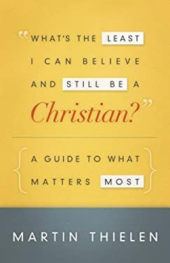 What's the Least I Can Believe and Still Be a Christian?: A Guide to What Matters Most 9780664236830