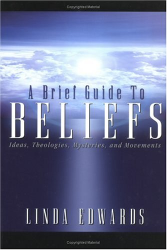 A Brief Guide to Beliefs: Ideas, Theologies, Mysteries, and Movements 9780664222598