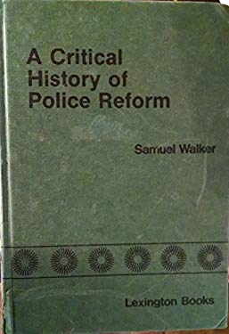 A Critical History of Police Reform: The Emergence of Professionalism