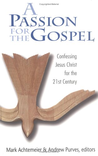 Passion for the Gospel: Confessing Jesus Christ for the Twenty-First Century 9780664501280