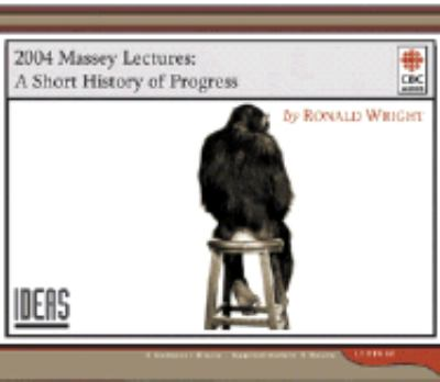 A Short History of Progress: 2004 Massey Lecture 9780660193304