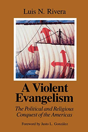 A Violent Evangelism: The Political and Religious Conquest of the Americas 9780664253677