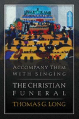 Accompany Them with Singing-- The Christian Funeral 9780664233198