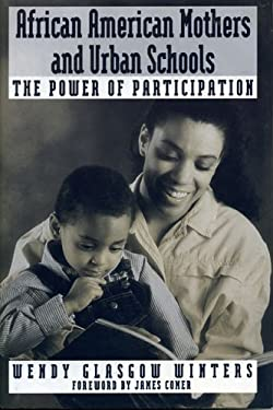 African American Mothers and Urban Schools: The Power of Participation 9780669282016