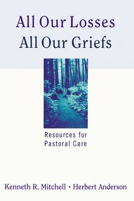 All Our Losses, All Our Griefs: Resources for Pastoral Care 9780664244934