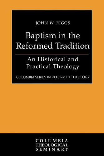 Baptism in the Reformed Tradition: An Historical and Practical Theology 9780664231828