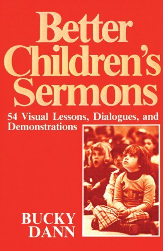 Better Children Sermons: 54 Visual Lessons, Dialogues, and Demonstrations 9780664244811