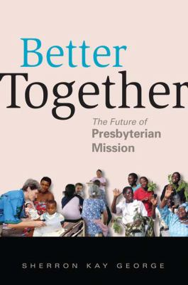 Better Together: The Future of Presbyterian Mission 9780664503062