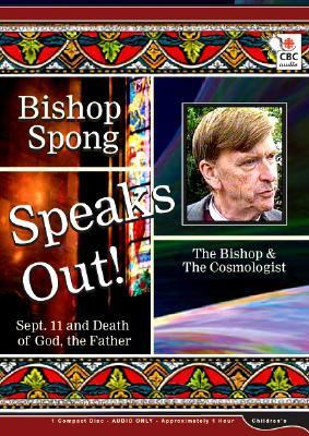 Bishop Spong Speaks Out: Sept. 11 and Death of God, the Father, the Bishop & the Cosmologist 9780660190402