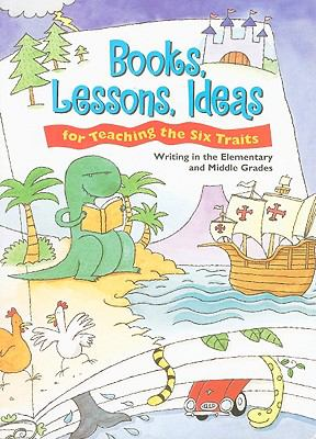 Books, Lessons, Ideas for Teaching the Six Traits: Writing in the Elementary and Middle Grades 9780669481747