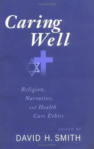 Caring Well: Religion, Narrative, and Healthcare Ethics 9780664222567