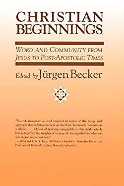 Christian Beginnings: Word and Community from Jesus to Post-Apostolic Times 9780664251956