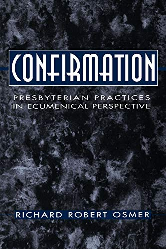 Confirmation: Presbyterian Practices in Ecumenical Perspective 9780664500009