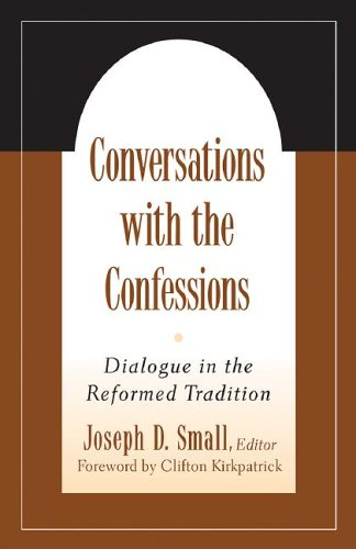 Conversations with the Confessions : Dialogue in the Reformed Tradition
