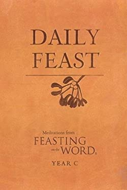 Daily Feast: Meditations from Feasting on the Word, Year C 9780664237981