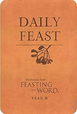 Daily Feast: Meditations from Feasting on the Word: Year B 9780664237974