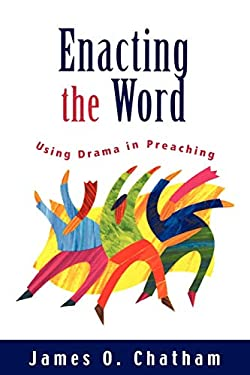 Enacting the Word: Using Drama in Preaching 9780664225704