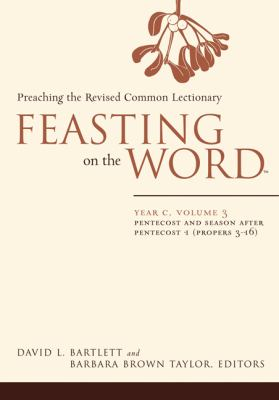 Feasting on the Word: Year C, Vol. 3: Pentecost and Season After Pentecost (Propers 3-16) 9780664231026