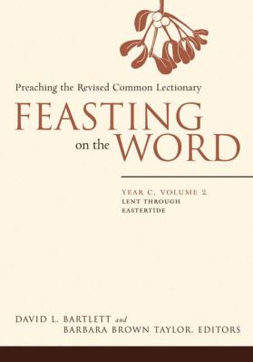Feasting on the Word, Year C, Volume 2: Preaching the Revised Common Lectionary 9780664231019