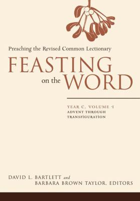 Feasting on the Word: Year C, Volume 1: Preaching the Revised Common Lectionary 9780664231002